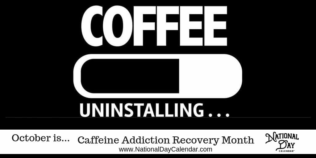 Caffeine Addiction Recovery Month - October