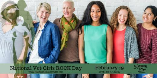 National Day Calendar For February 2019 February 19, 2019   NATIONAL VET GIRLS ROCK DAY   NATIONAL LASH