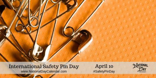 INTERNATIONAL SAFETY PIN DAY April 10 National Day Calendar