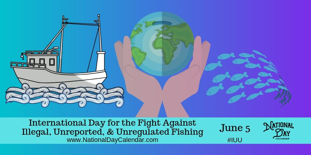 International Day for the Fight Against Illegal, Unreported and Unregulated Fishing - June 5