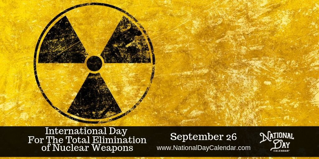 International Day for the Total Elimination of Nuclear Weapons - September 26