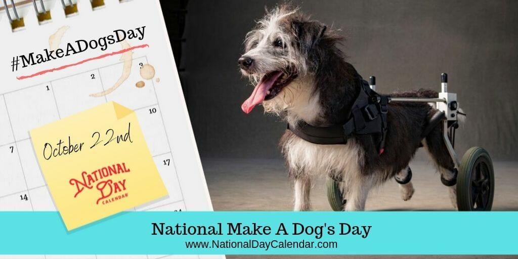 National Make A Dog's Day - October 22