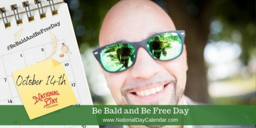 BE BALD AND BE FREE DAY – October 14
