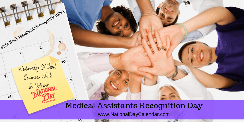 MEDICAL ASSISTANTS RECOGNITION DAY – Wednesday of Third Full Week in October