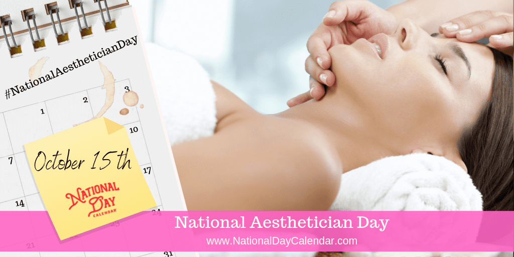 NATIONAL AESTHETICIAN DAY – October 15