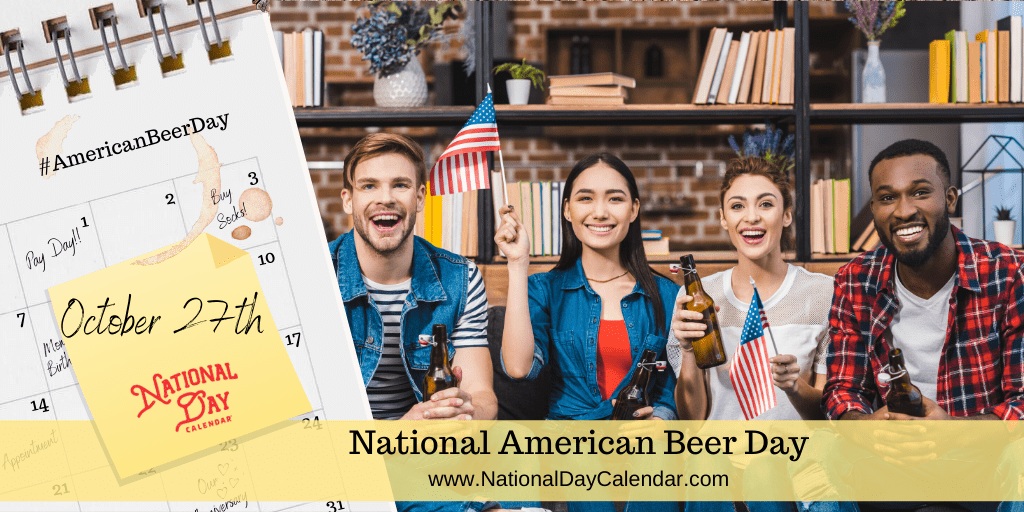 NATIONAL AMERICAN BEER DAY – October 27
