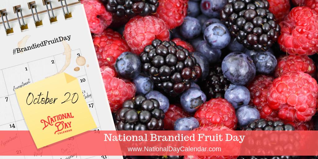 NATIONAL BRANDIED FRUIT DAY – October 20