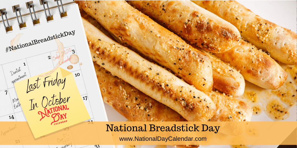 NATIONAL BREADSTICK DAY – Last Friday in October