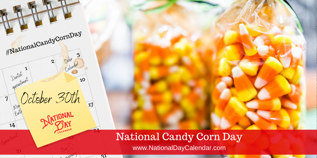 NATIONAL CANDY CORN DAY – October 30