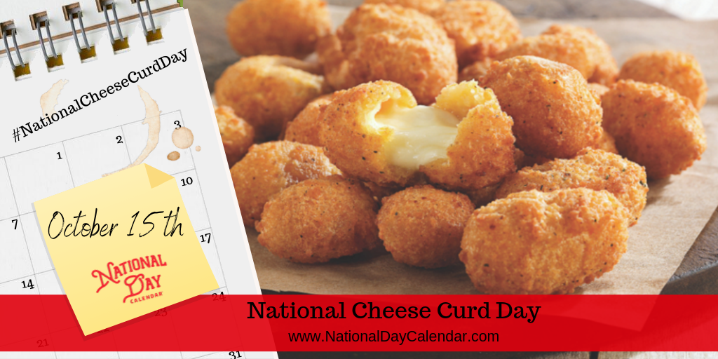 NATIONAL CHEESE CURD DAY – October 15