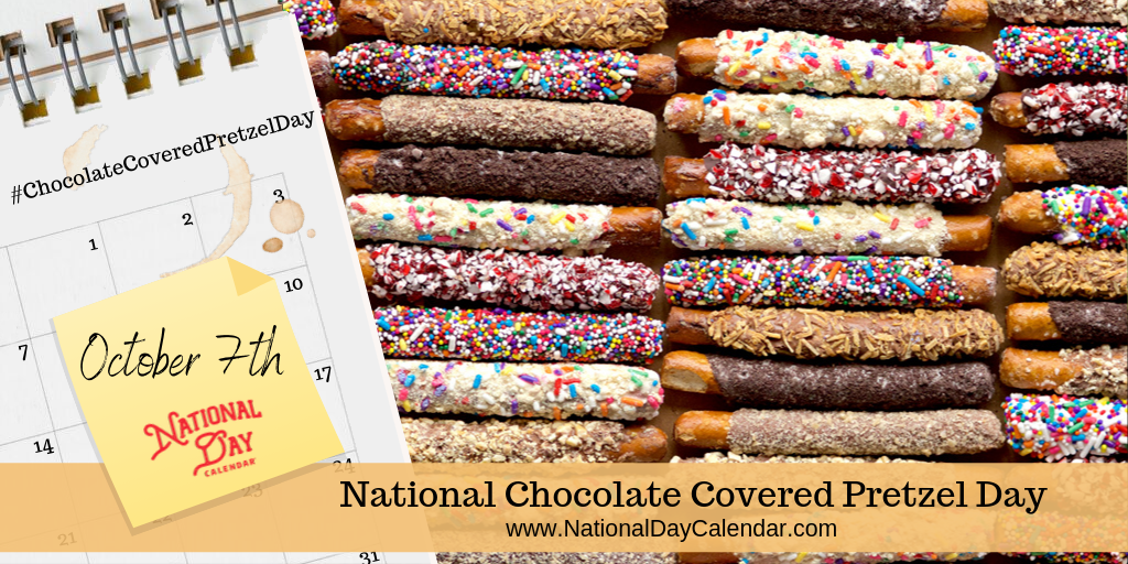 NATIONAL CHOCOLATE COVERED PRETZEL DAY – October 7