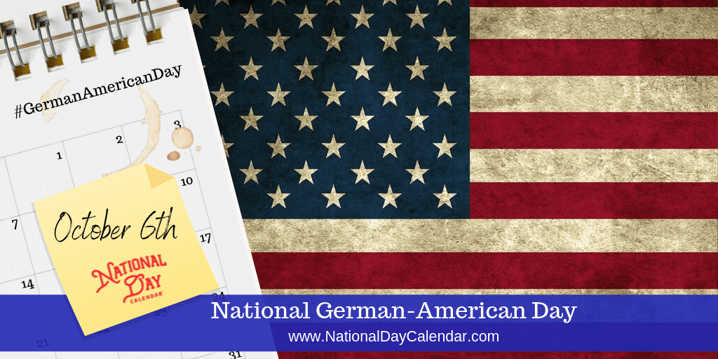 NATIONAL GERMAN-AMERICAN DAY – October 6
