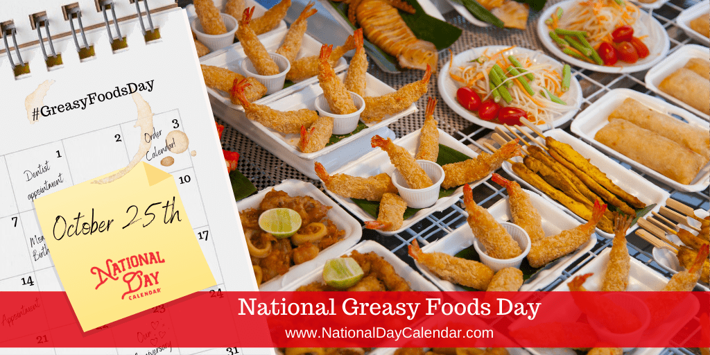 NATIONAL GREASY FOODS DAY – October 25