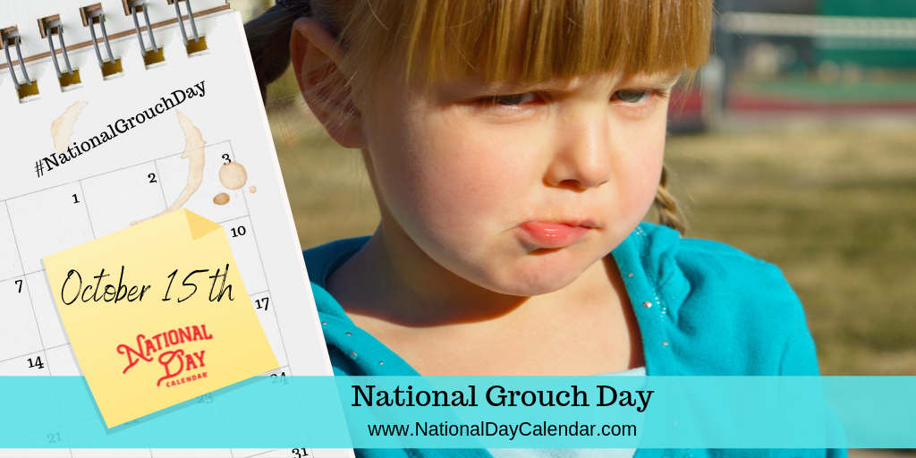 NATIONAL GROUCH DAY – October 15