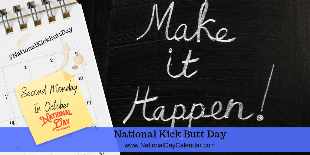 NATIONAL KICK BUTT DAY – Second Monday in October