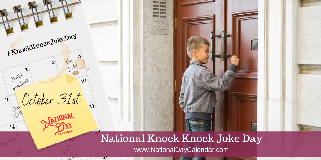 NATIONAL KNOCK KNOCK JOKE DAY – October 31
