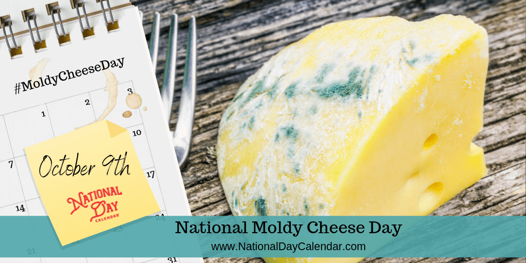 NATIONAL MOLDY CHEESE DAY – October 9