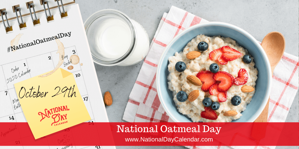 NATIONAL OATMEAL DAY – October 29