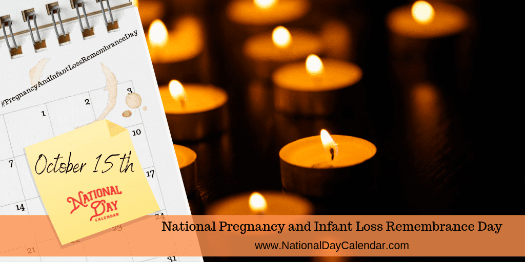 NATIONAL PREGNANCY AND INFANT LOSS REMEMBRANCE DAY – October 15