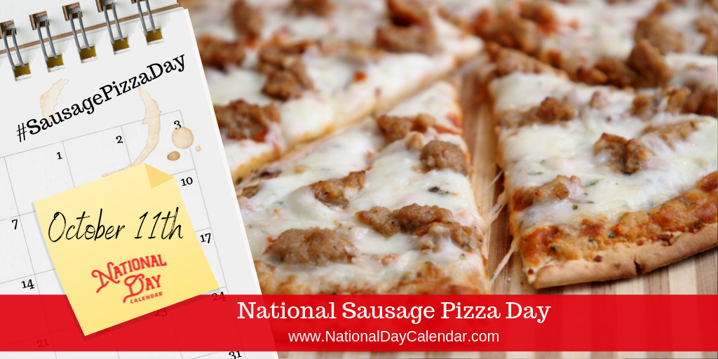 NATIONAL SAUSAGE PIZZA DAY – October 11