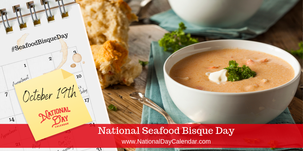 NATIONAL SEAFOOD BISQUE DAY – October 19