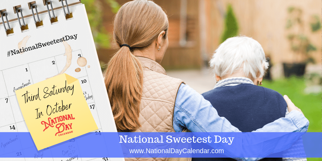 NATIONAL SWEETEST DAY – Third Saturday in October