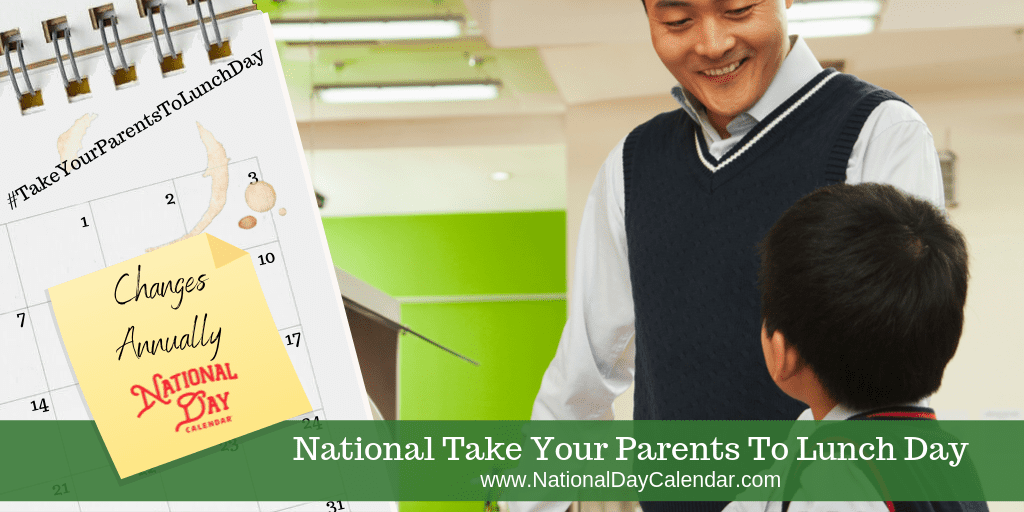 NATIONAL TAKE YOUR PARENTS TO LUNCH DAY – Changes Annually