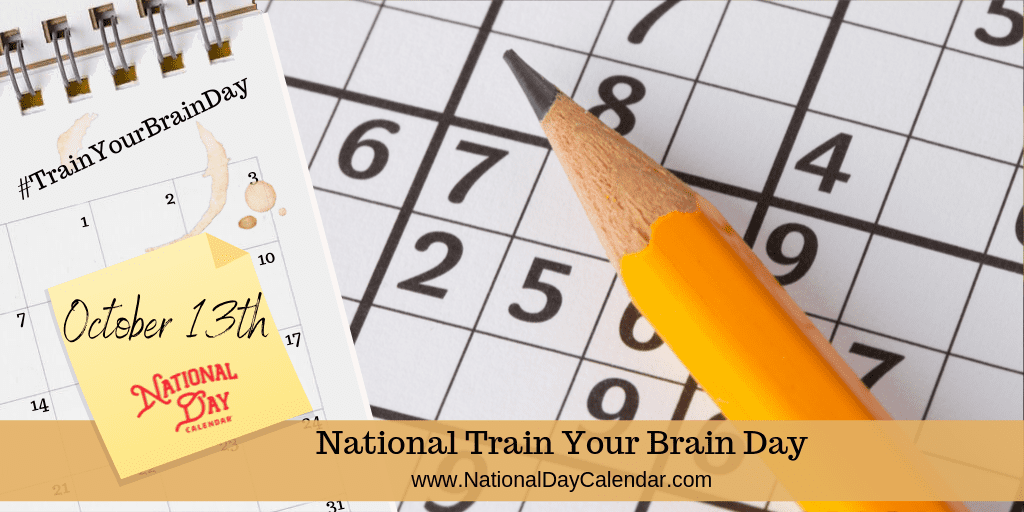 NATIONAL TRAIN YOUR BRAIN DAY – October 13