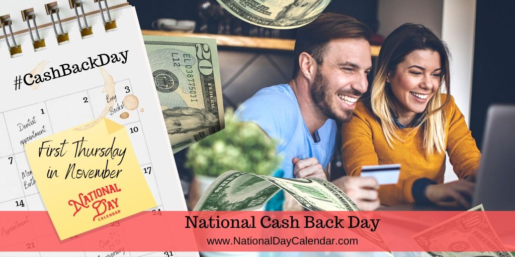 National Cash Back Day - First Thursday in November