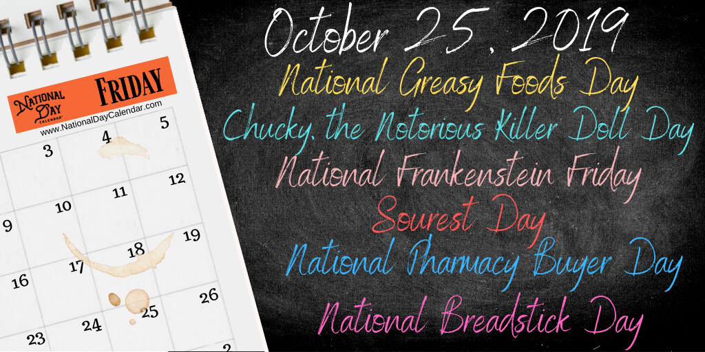 October 25 2019 National Frankenstein Friday Sourest Day National Breadstick Day National Greasy Foods Day Chucky The Notorious Killer Doll Day National Pharmacy Buyer Day National Day Calendar