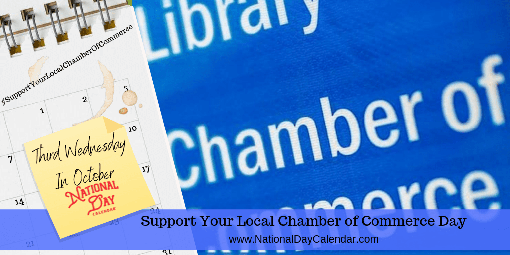 SUPPORT YOUR LOCAL CHAMBER OF COMMERCE – Third Wednesday in October