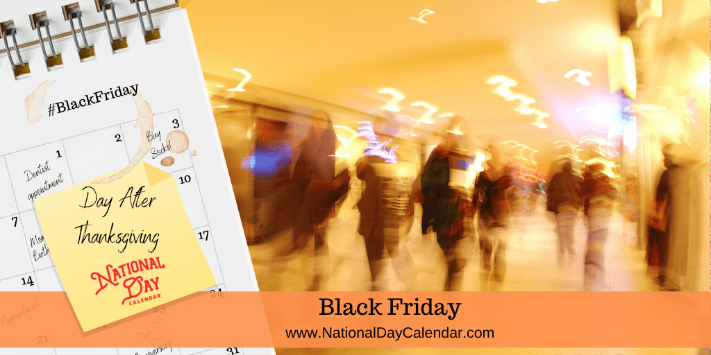 BLACK FRIDAY – Day After Thanksgiving
