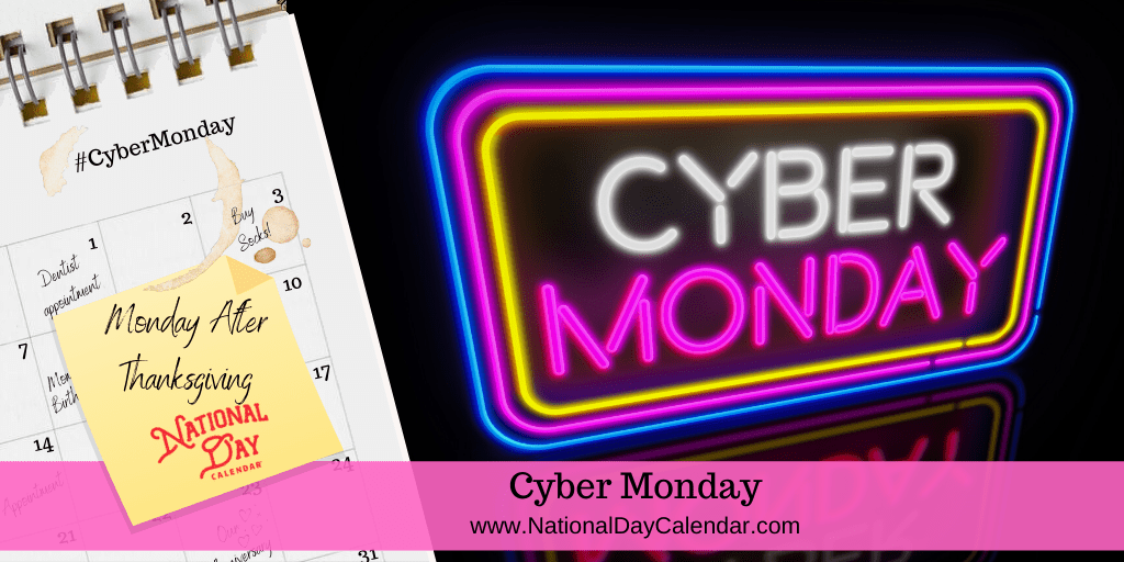 CYBER MONDAY – Monday After Thanksgiving