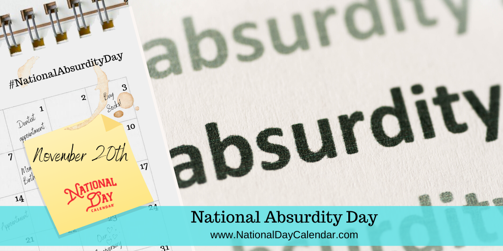 NATIONAL ABSURDITY DAY – November 20