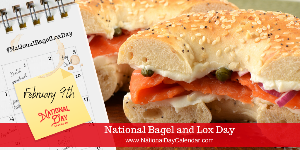 NATIONAL BAGEL And LOX DAY – February 9