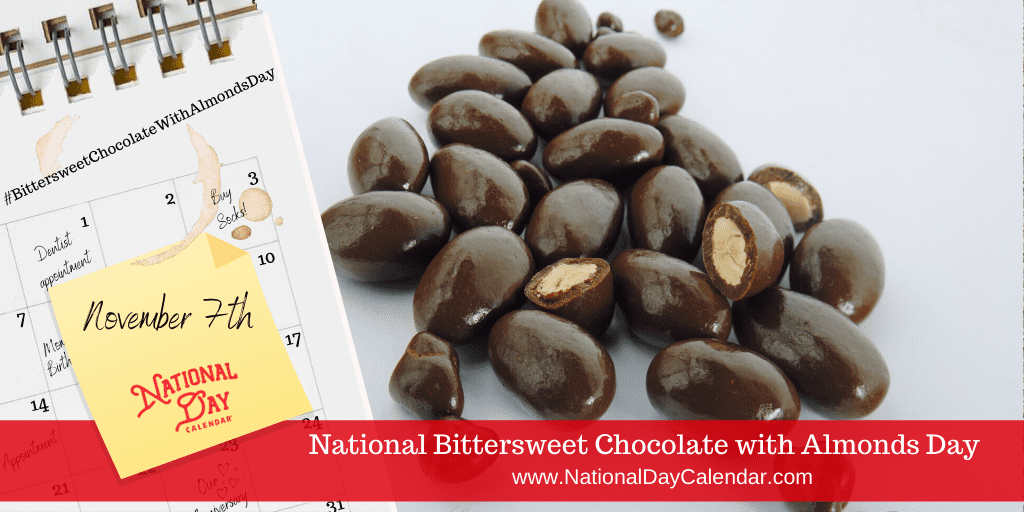 NATIONAL BITTERSWEET CHOCOLATE WITH ALMONDS DAY – November 7
