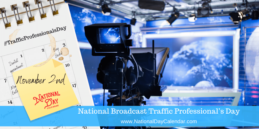 NATIONAL BROADCAST TRAFFIC PROFESSIONAL'S DAY – November 2 (unless on weekend, then on following Monday)