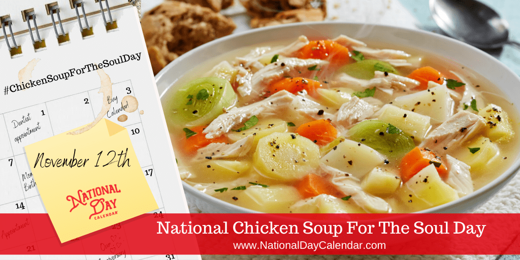 NATIONAL CHICKEN SOUP FOR THE SOUL DAY – November 12