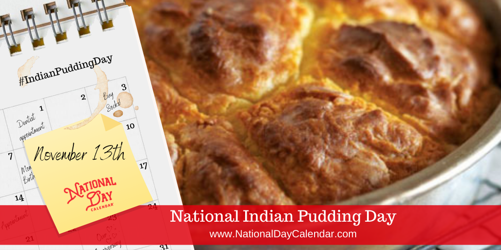 NATIONAL INDIAN PUDDING DAY – November 13