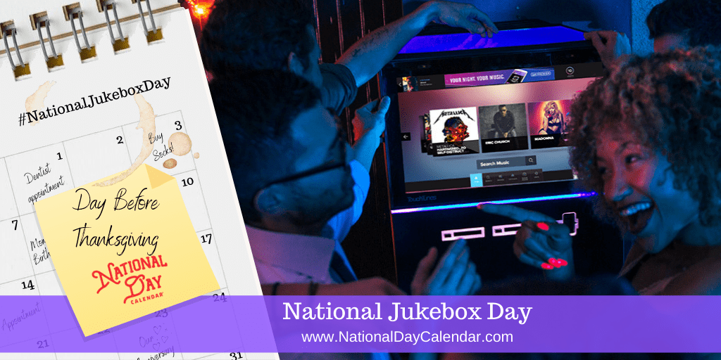 NATIONAL JUKEBOX DAY – Day Before Thanksgiving