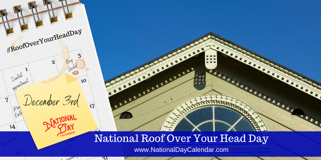 NATIONAL ROOF OVER YOUR HEAD DAY – December 3