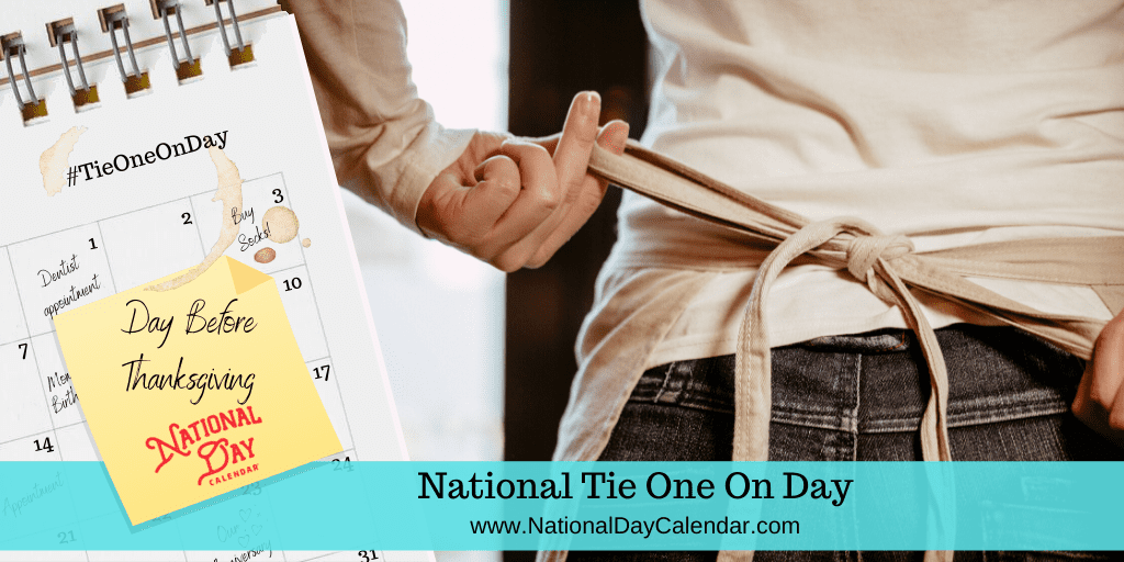 NATIONAL TIE ONE ON DAY – Day Before Thanksgiving