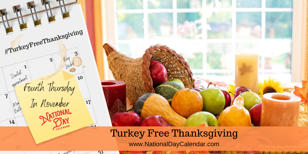 TURKEY FREE THANKSGIVING – Fourth Thursday in November