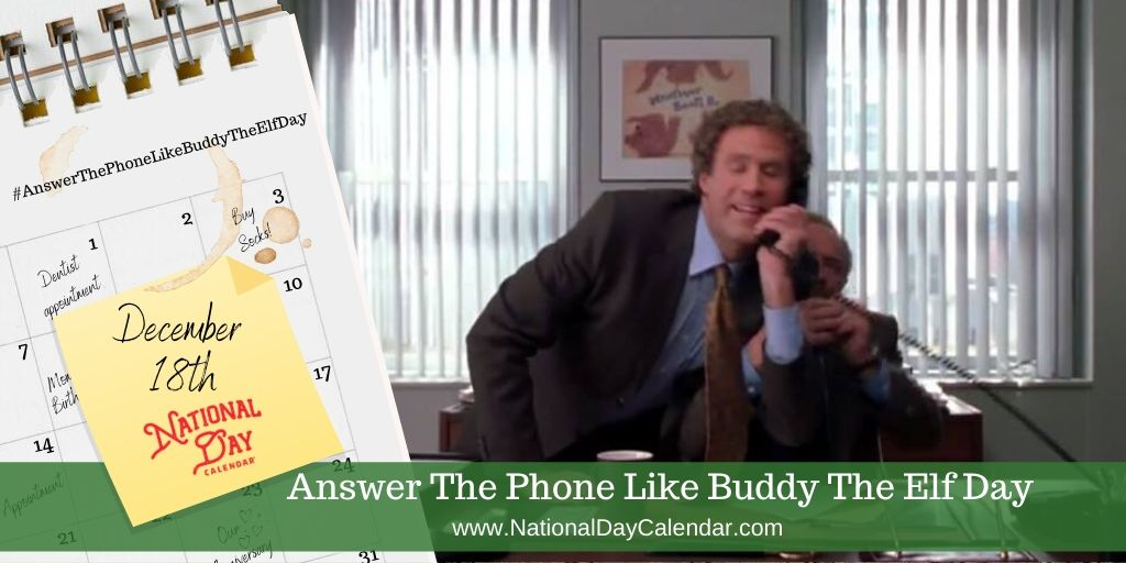 Answer The Phone Like Buddy The Elf Day - December 18