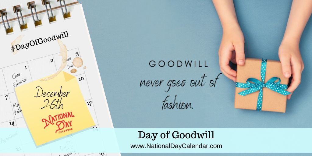 Day of Goodwill - December 26 - Goodwill never goes out of fashion