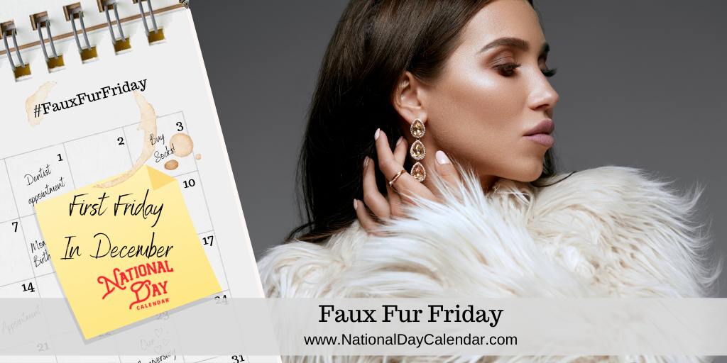 FAUX FUR FRIDAY – First Friday in December