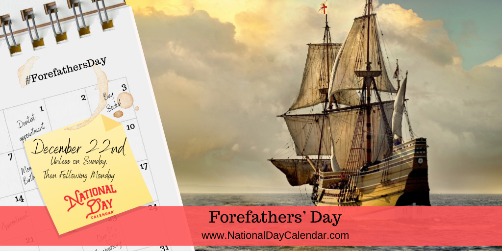 FOREFATHERS' DAY – December 22 (Unless on Sunday, Then Following Monday)