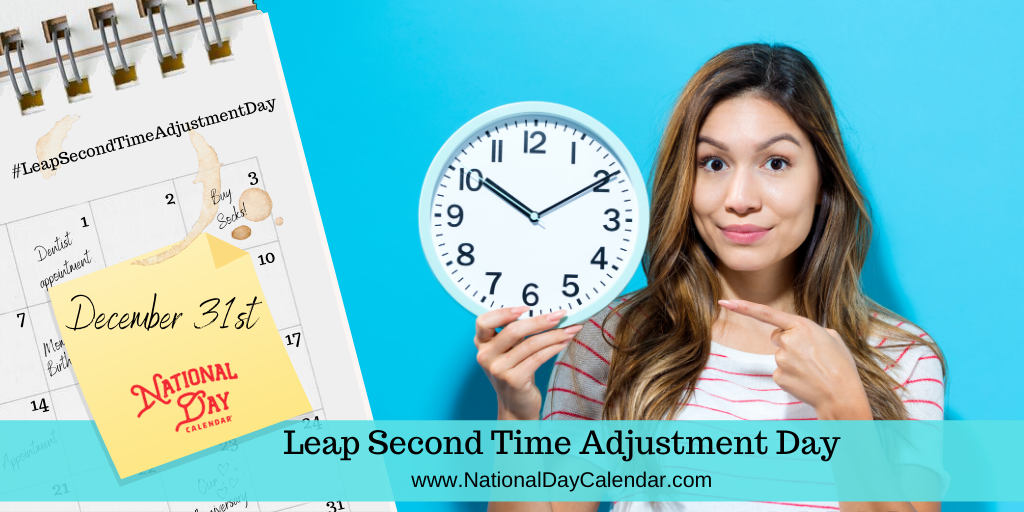 LEAP SECOND TIME ADJUSTMENT DAY – December 31