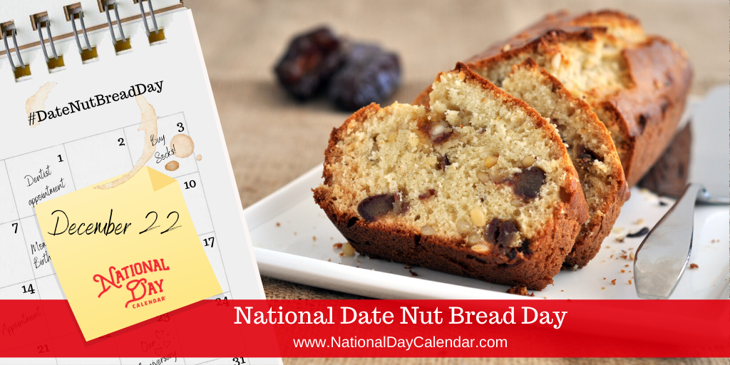 NATIONAL DATE NUT BREAD DAY – December 22