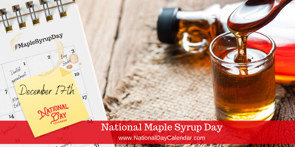 NATIONAL MAPLE SYRUP DAY – DECEMBER 17